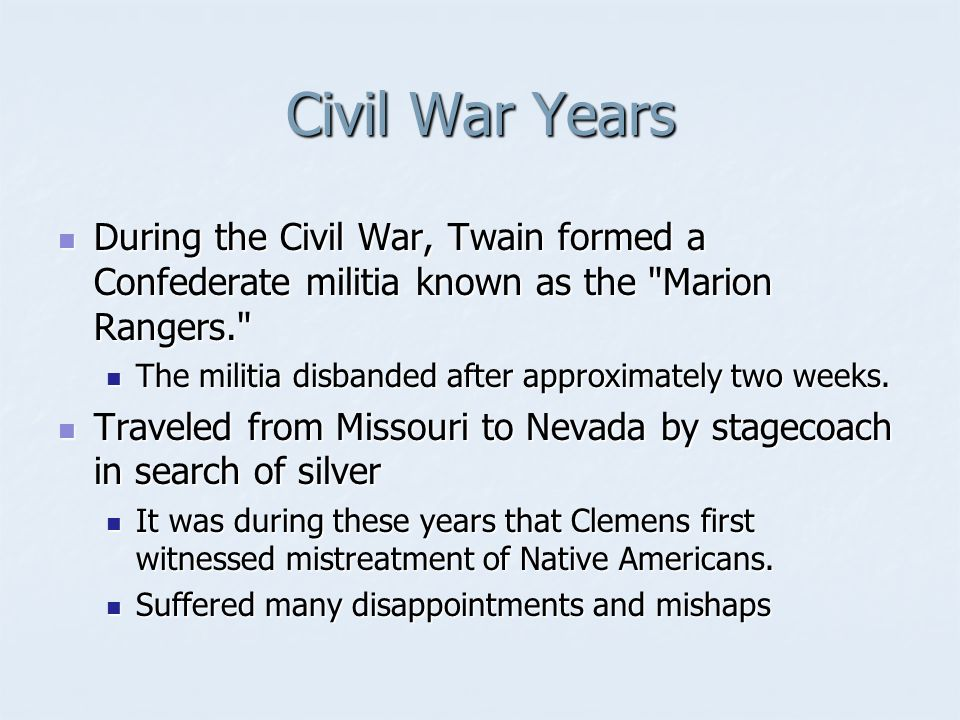 Civil War Years During the Civil War, Twain formed a Confederate militia known as the Marion Rangers. During the Civil War, Twain formed a Confederate militia known as the Marion Rangers. The militia disbanded after approximately two weeks.