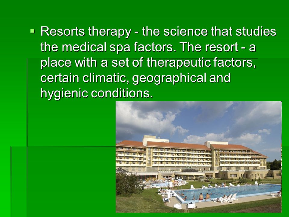 Resorts therapy - the science that studies the medical spa factors.
