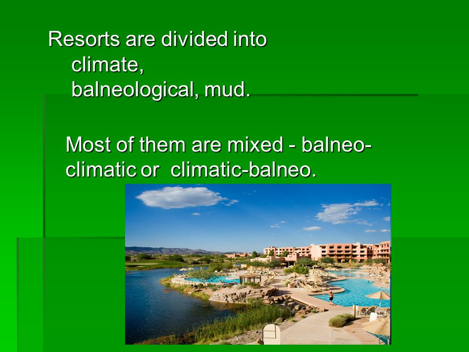 Resorts are divided into climate, balneological, mud.
