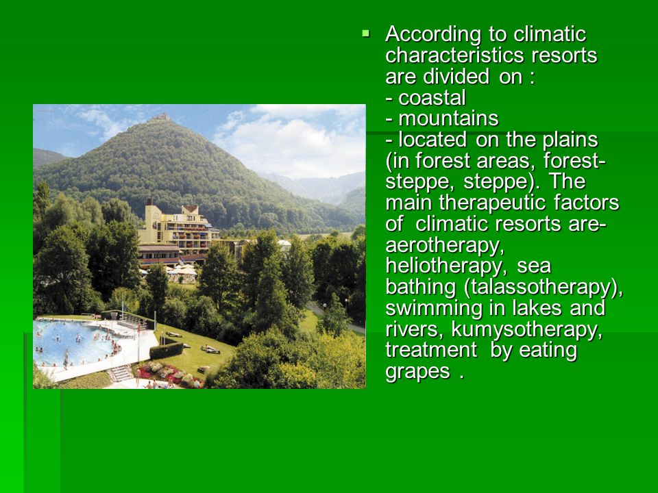 According to climatic characteristics resorts are divided on : - coastal - mountains - located on the plains (in forest areas, forest- steppe, steppe).