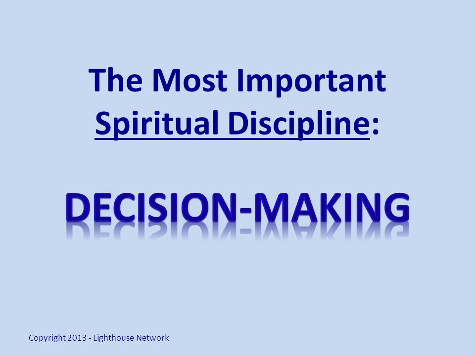The Most Important Spiritual Discipline: Copyright 2013 - Lighthouse Network