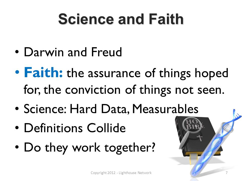 Science and Faith Darwin and Freud Faith: the assurance of things hoped for, the conviction of things not seen.