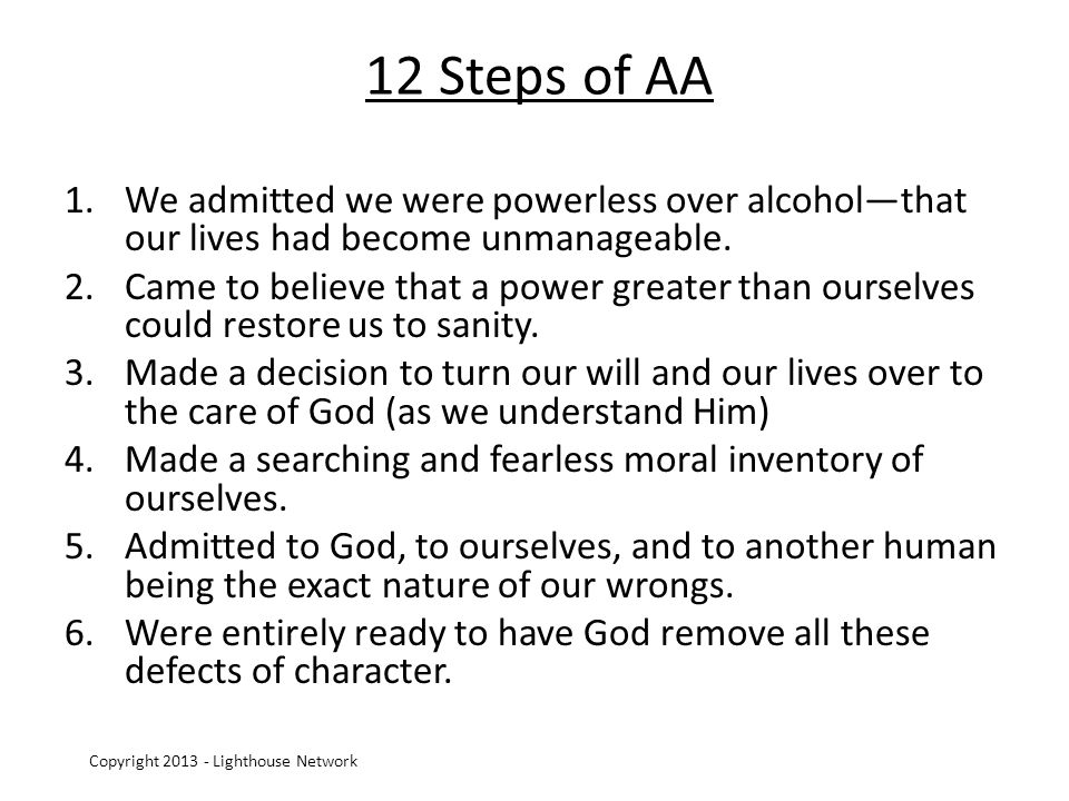 12 Steps of AA 1.We admitted we were powerless over alcoholthat our lives had become unmanageable.