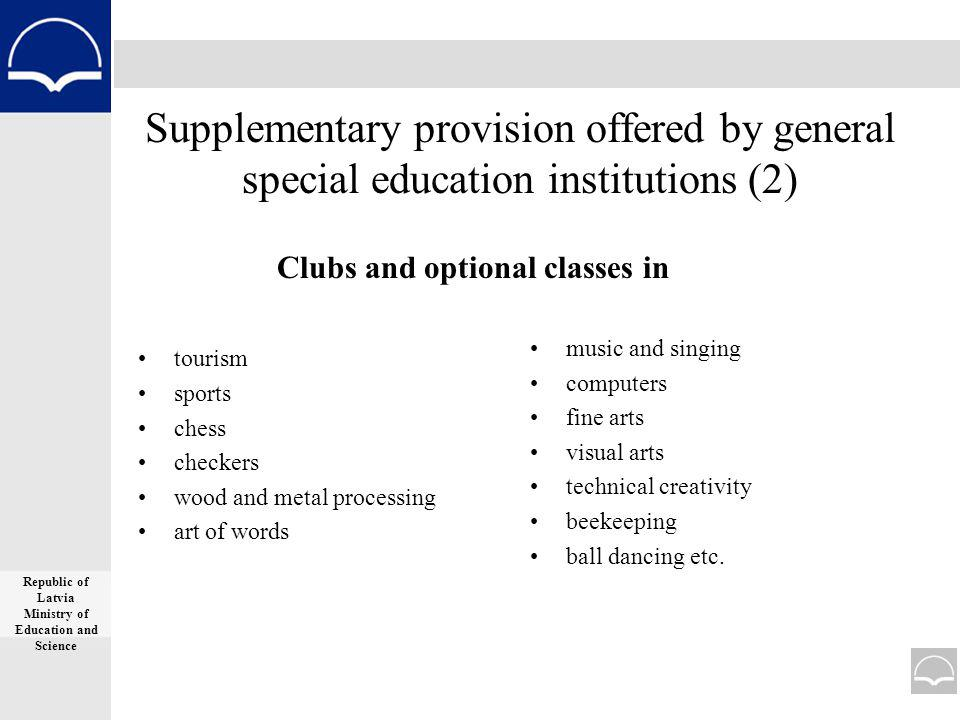 Supplementary provision offered by general special education institutions (2) Clubs and optional classes in tourism sports chess checkers wood and metal processing art of words music and singing computers fine arts visual arts technical creativity beekeeping ball dancing etc.
