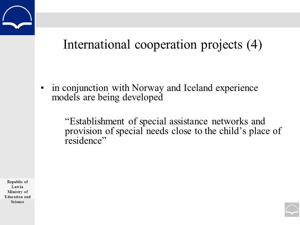 International cooperation projects (4) in conjunction with Norway and Iceland experience models are being developed Establishment of special assistance networks and provision of special needs close to the childs place of residence Republic of Latvia Ministry of Education and Science