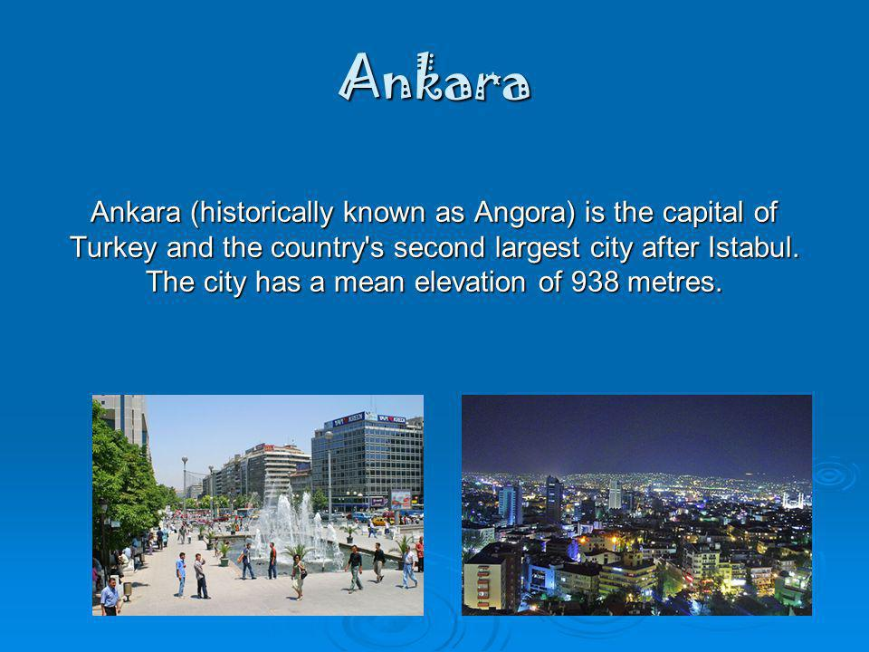 Ankara Ankara (historically known as Angora) is the capital of Turkey and the country s second largest city after Istabul.
