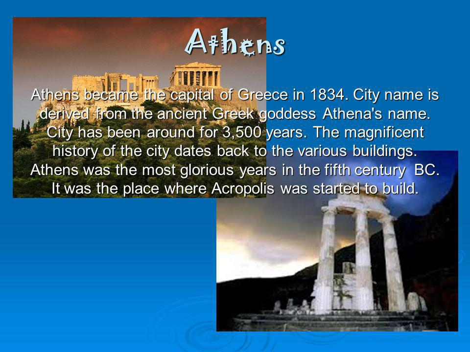 Athens Athens became the capital of Greece in 1834.