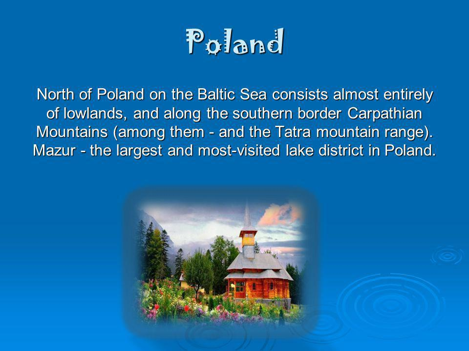 Poland North of Poland on the Baltic Sea consists almost entirely of lowlands, and along the southern border Carpathian Mountains (among them - and the Tatra mountain range).
