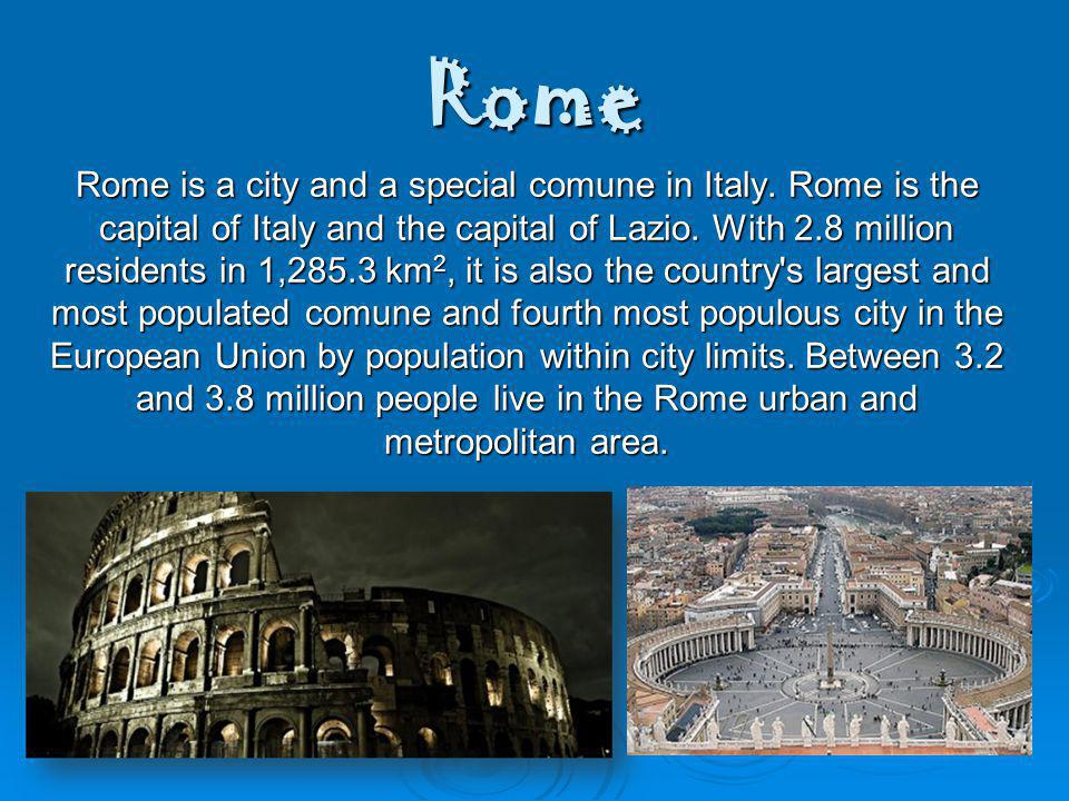 Rome Rome is a city and a special comune in Italy.