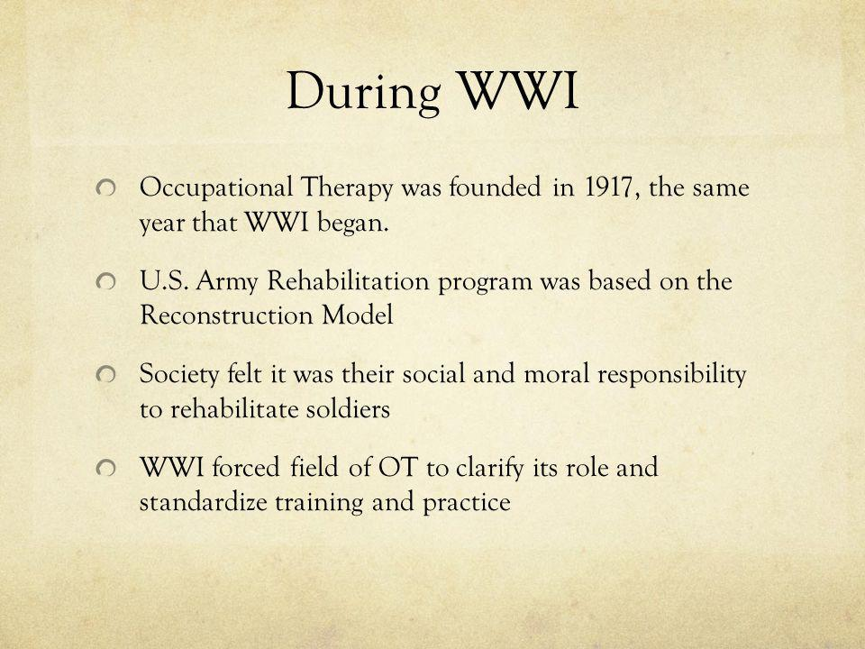 During WWI Occupational Therapy was founded in 1917, the same year that WWI began.