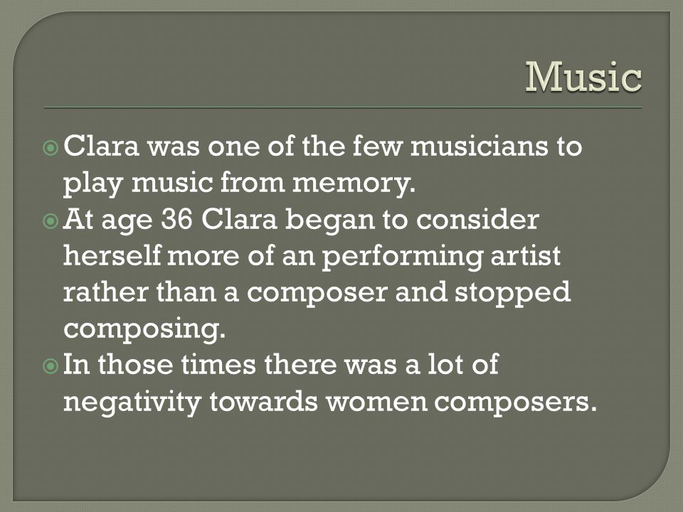 Clara was one of the few musicians to play music from memory.