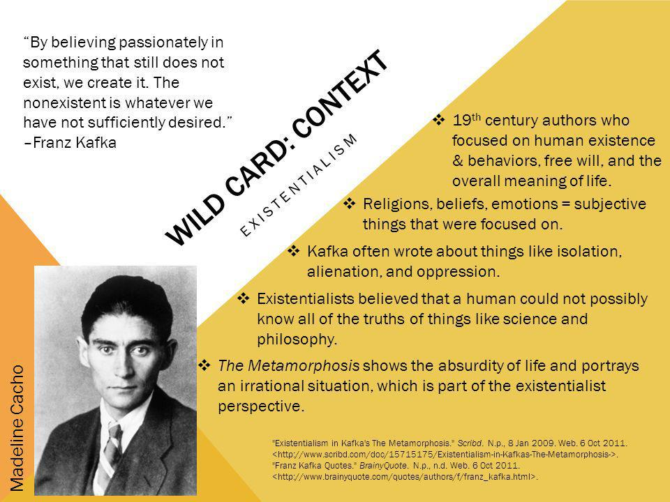 WILD CARD: CONTEXT EXISTENTIALISM Madeline Cacho 19 th century authors who focused on human existence & behaviors, free will, and the overall meaning of life.