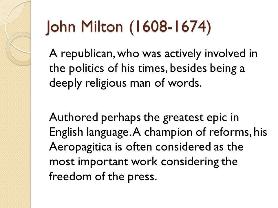 John Milton (1608-1674) A republican, who was actively involved in the politics of his times, besides being a deeply religious man of words.
