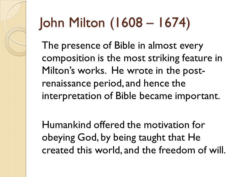 John Milton (1608 – 1674) The presence of Bible in almost every composition is the most striking feature in Miltons works.