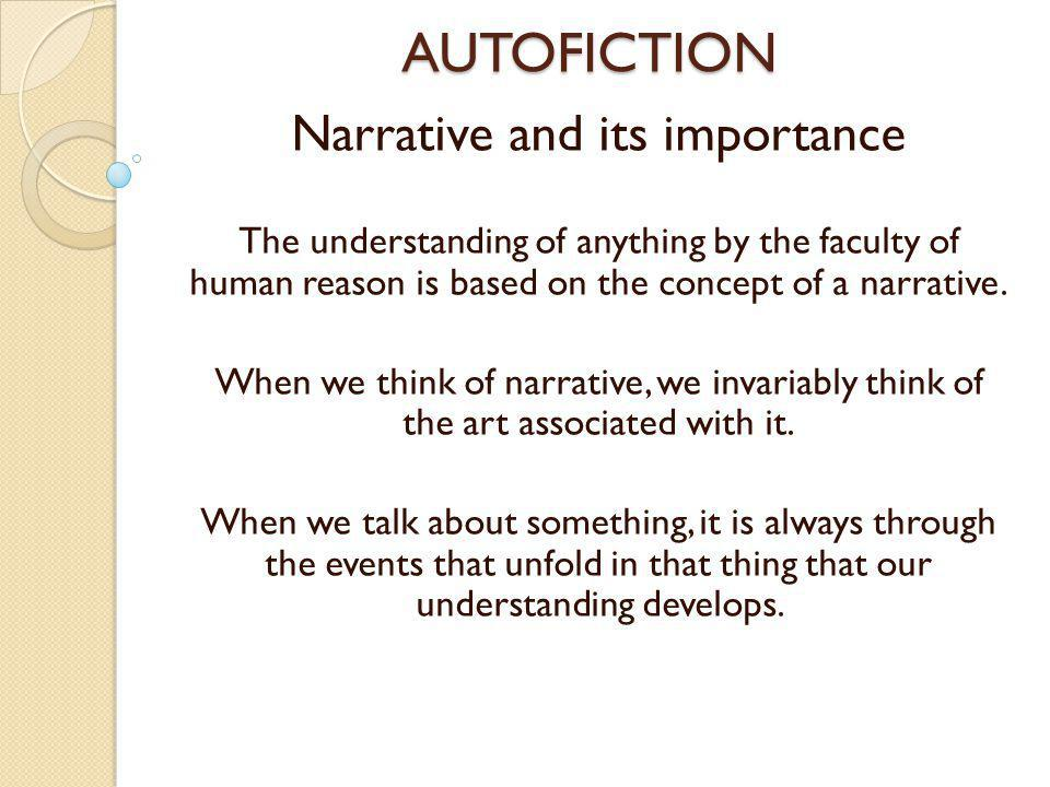 AUTOFICTION Narrative and its importance The understanding of anything by the faculty of human reason is based on the concept of a narrative.