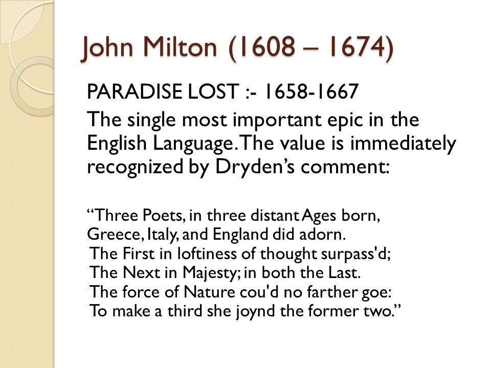 John Milton (1608 – 1674) PARADISE LOST :- 1658-1667 The single most important epic in the English Language.