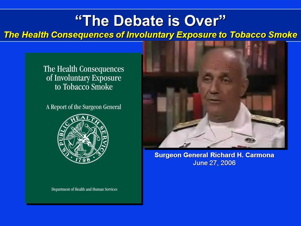 The Debate is Over The Health Consequences of Involuntary Exposure to Tobacco Smoke Surgeon General Richard H.