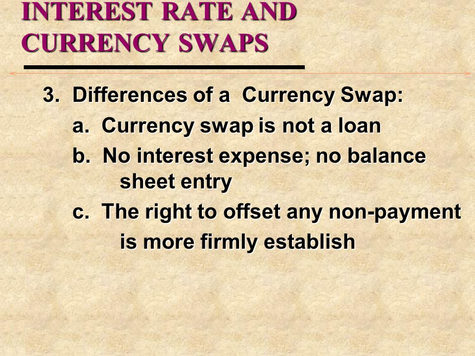 INTEREST RATE AND CURRENCY SWAPS 3.Differences of a Currency Swap: a.