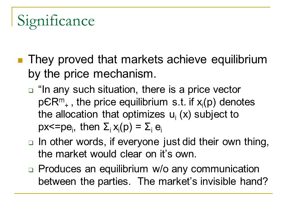 Significance They proved that markets achieve equilibrium by the price mechanism.