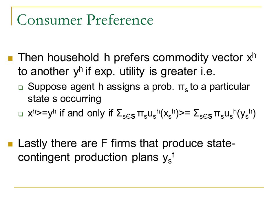 Consumer Preference Then household h prefers commodity vector x h to another y h if exp.