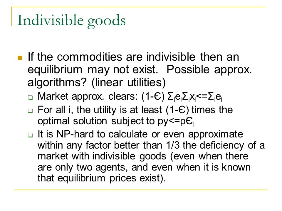 Indivisible goods If the commodities are indivisible then an equilibrium may not exist.