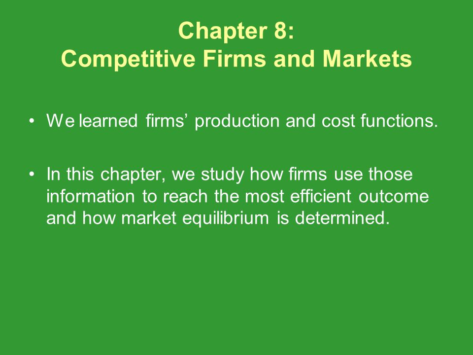 Chapter 8: Competitive Firms and Markets We learned firms production and cost functions.