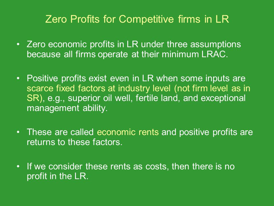 Zero Profits for Competitive firms in LR Zero economic profits in LR under three assumptions because all firms operate at their minimum LRAC.