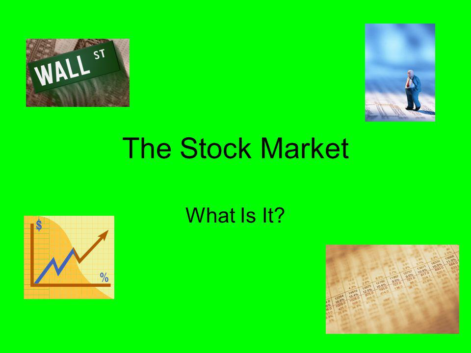 The Stock Market What Is It