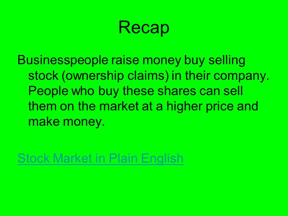 Recap Businesspeople raise money buy selling stock (ownership claims) in their company.