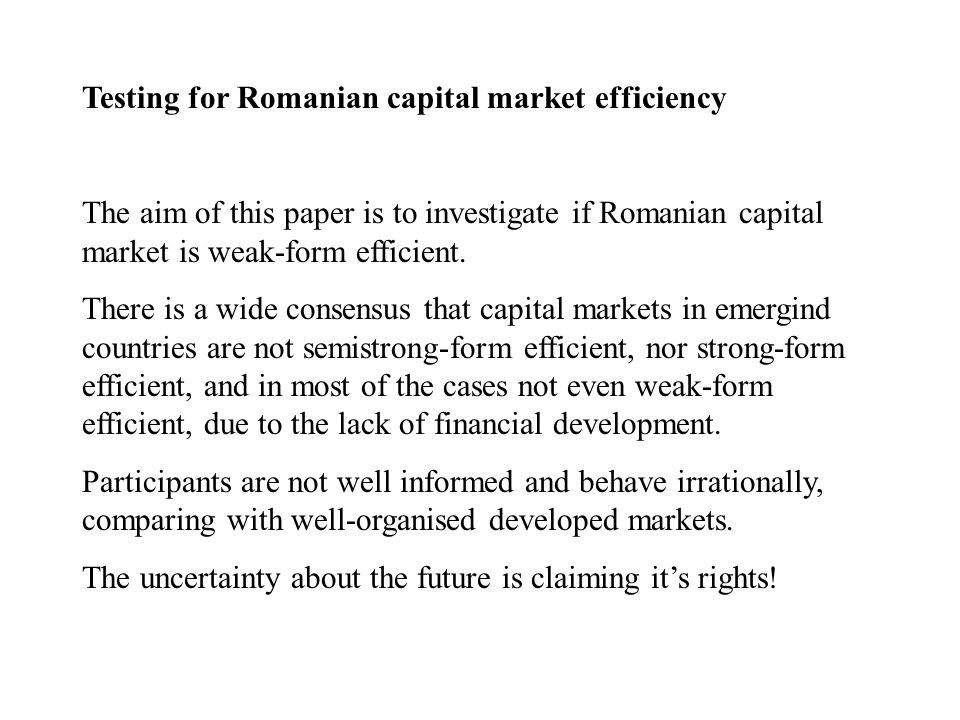 Testing for Romanian capital market efficiency The aim of this paper is to investigate if Romanian capital market is weak-form efficient.