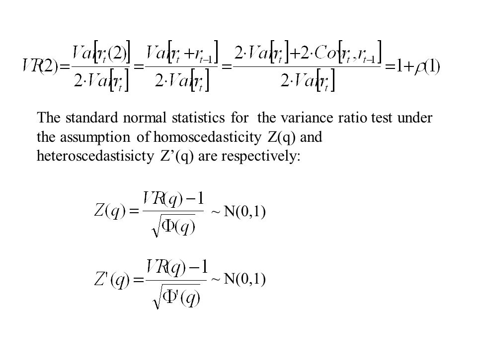 The standard normal statistics for the variance ratio test under the assumption of homoscedasticity Z(q) and heteroscedastisicty Z(q) are respectively: ~ N(0,1)