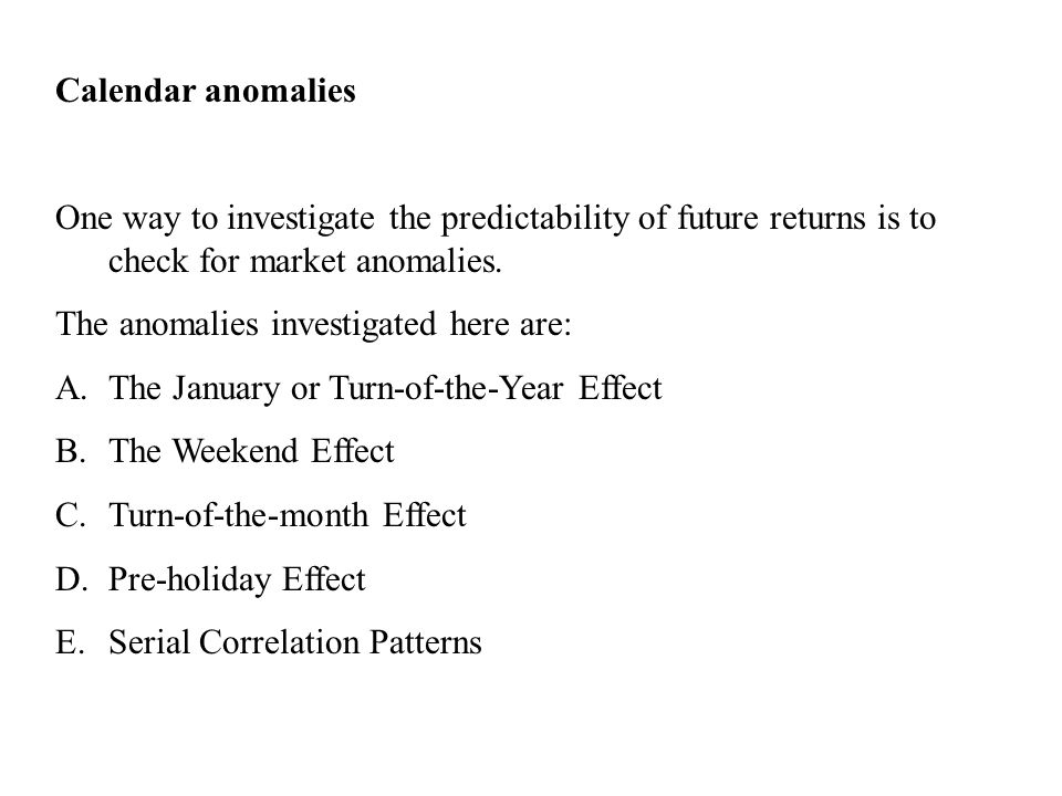 Calendar anomalies One way to investigate the predictability of future returns is to check for market anomalies.