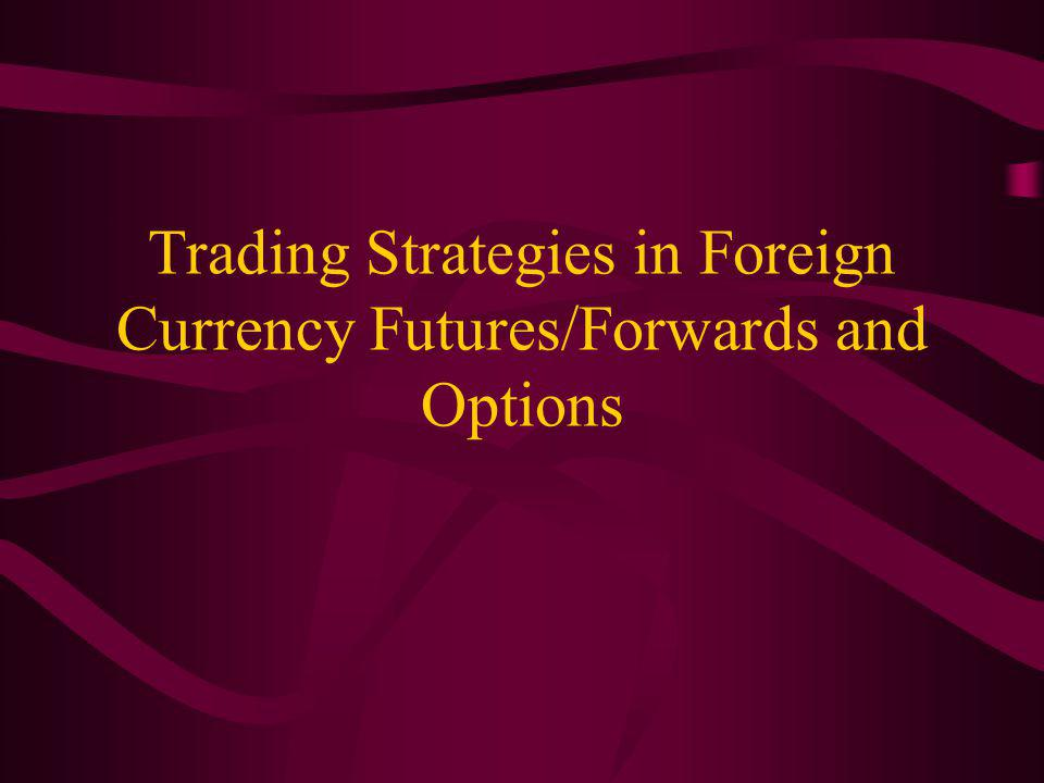 Trading Strategies in Foreign Currency Futures/Forwards and Options