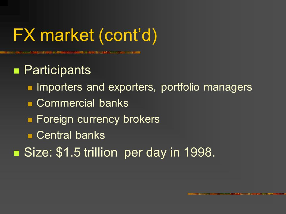 FX market (contd) The FX market is almost a 24 hour market.