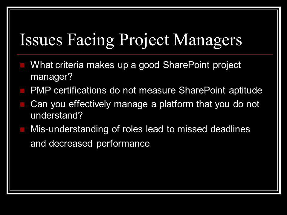 Issues Facing Project Managers What criteria makes up a good SharePoint project manager.