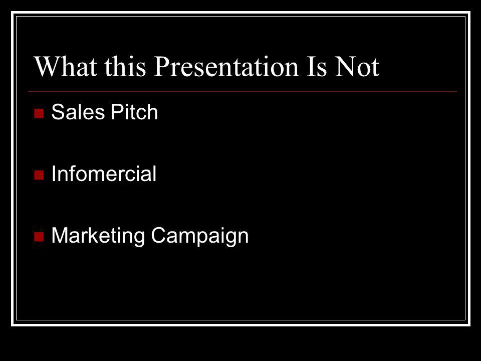 What this Presentation Is Not Sales Pitch Infomercial Marketing Campaign