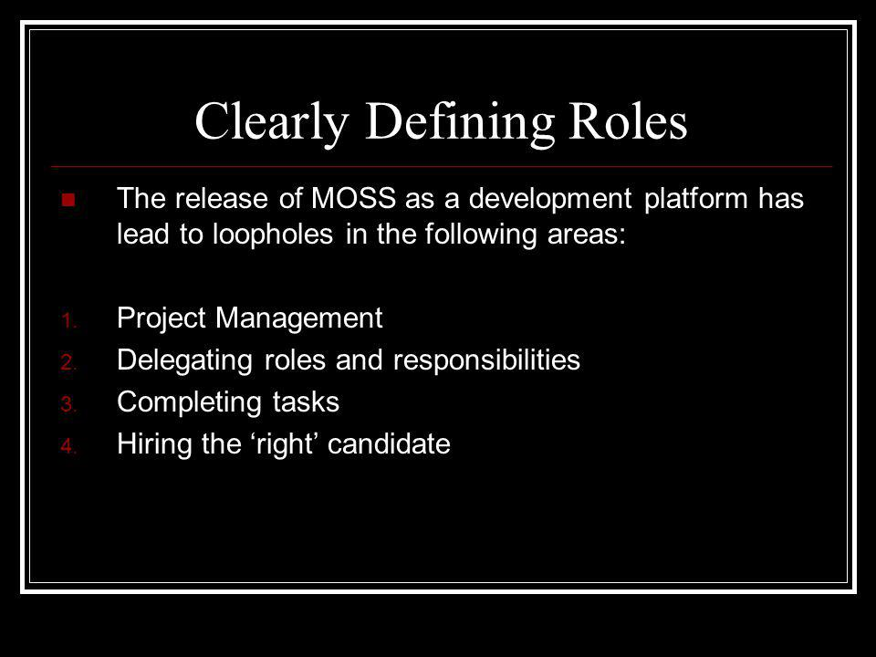 Clearly Defining Roles The release of MOSS as a development platform has lead to loopholes in the following areas: 1.