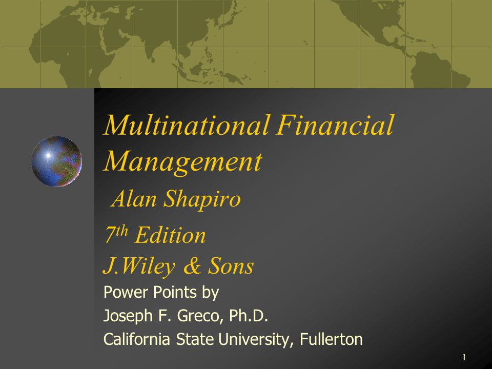 1 Multinational Financial Management Alan Shapiro 7 th Edition J.Wiley & Sons Power Points by Joseph F.