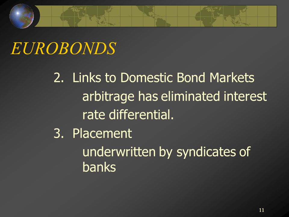 11 EUROBONDS 2. Links to Domestic Bond Markets arbitrage has eliminated interest rate differential.