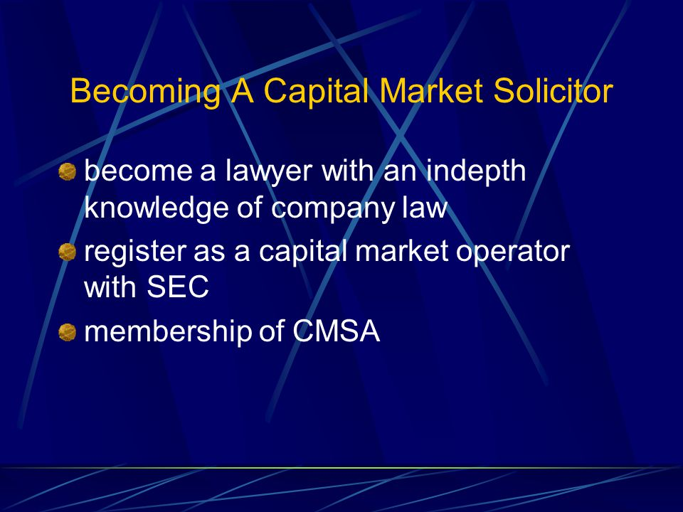 Becoming A Capital Market Solicitor become a lawyer with an indepth knowledge of company law register as a capital market operator with SEC membership of CMSA