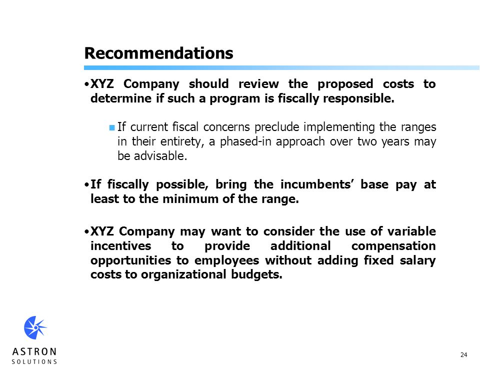24 Recommendations XYZ Company should review the proposed costs to determine if such a program is fiscally responsible.
