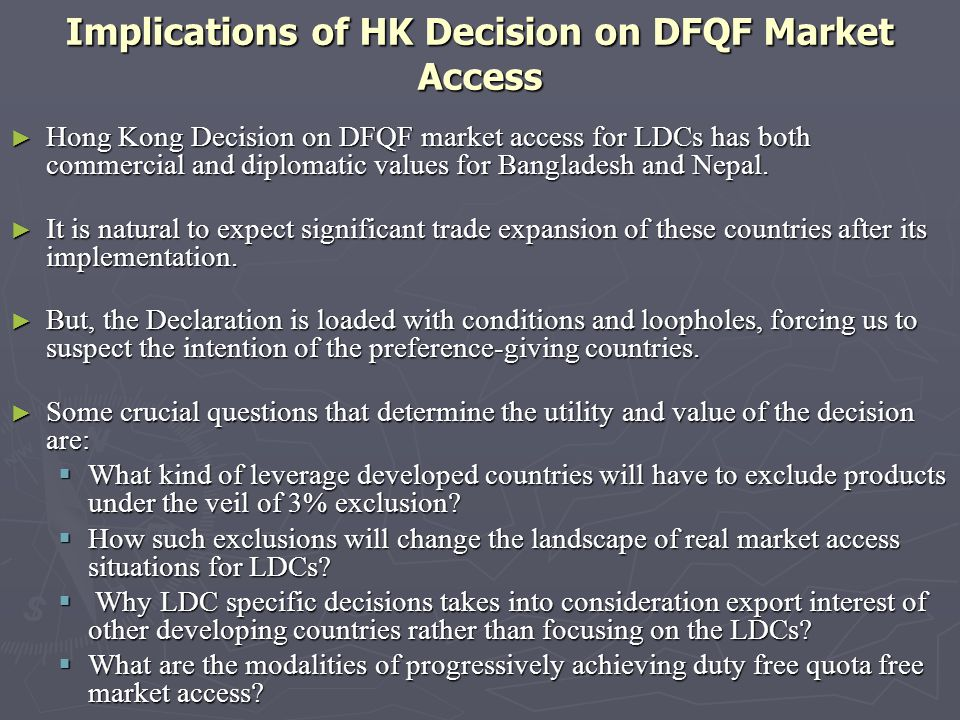 Implications of HK Decision on DFQF Market Access Hong Kong Decision on DFQF market access for LDCs has both commercial and diplomatic values for Bangladesh and Nepal.