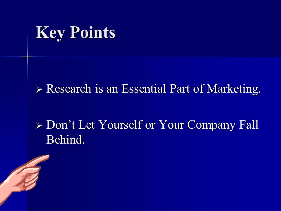 Key Points Research is an Essential Part of Marketing.