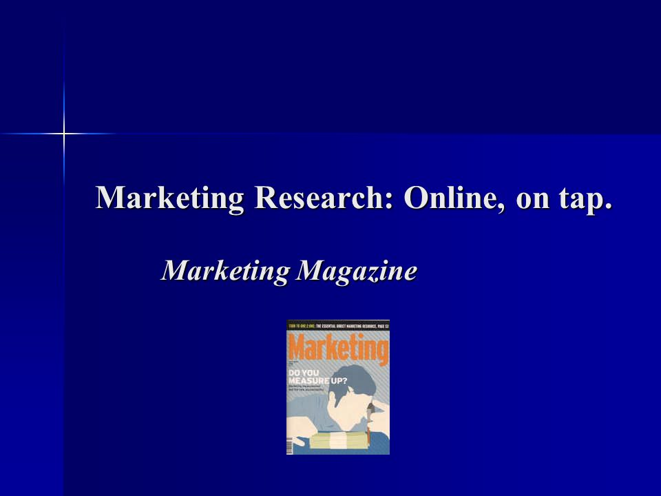 Marketing Research: Online, on tap. Marketing Magazine