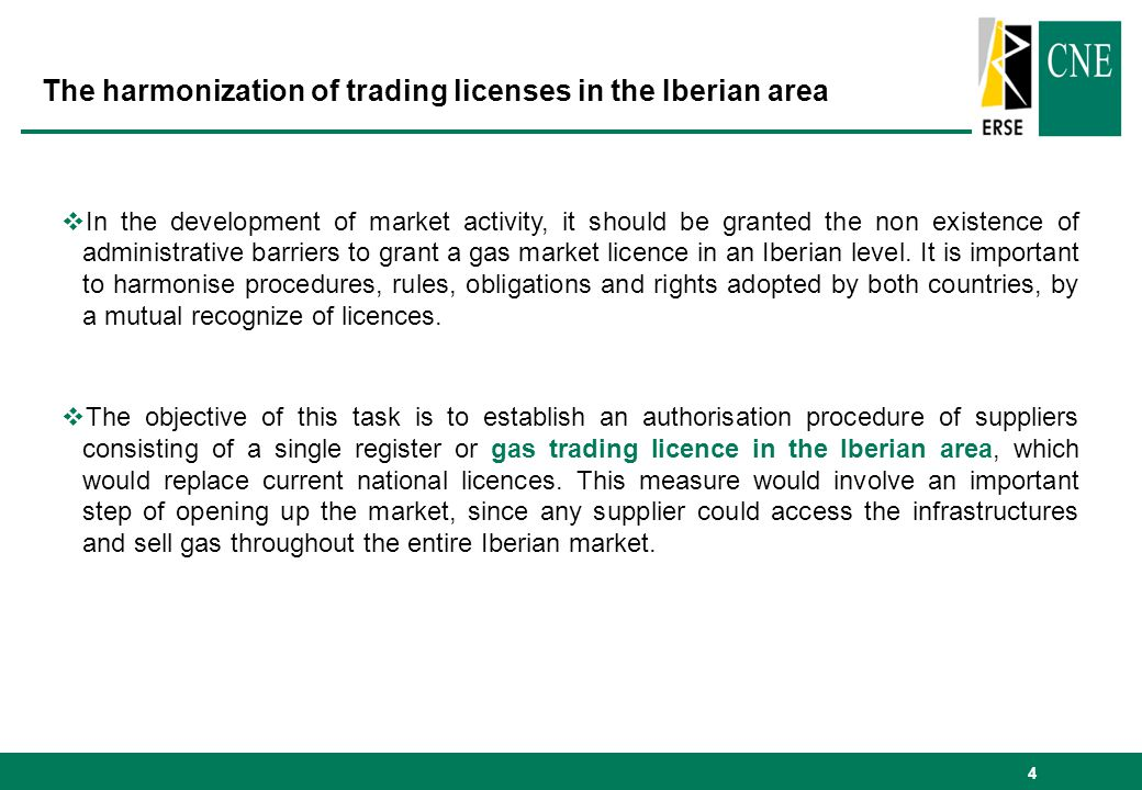 4 In the development of market activity, it should be granted the non existence of administrative barriers to grant a gas market licence in an Iberian level.