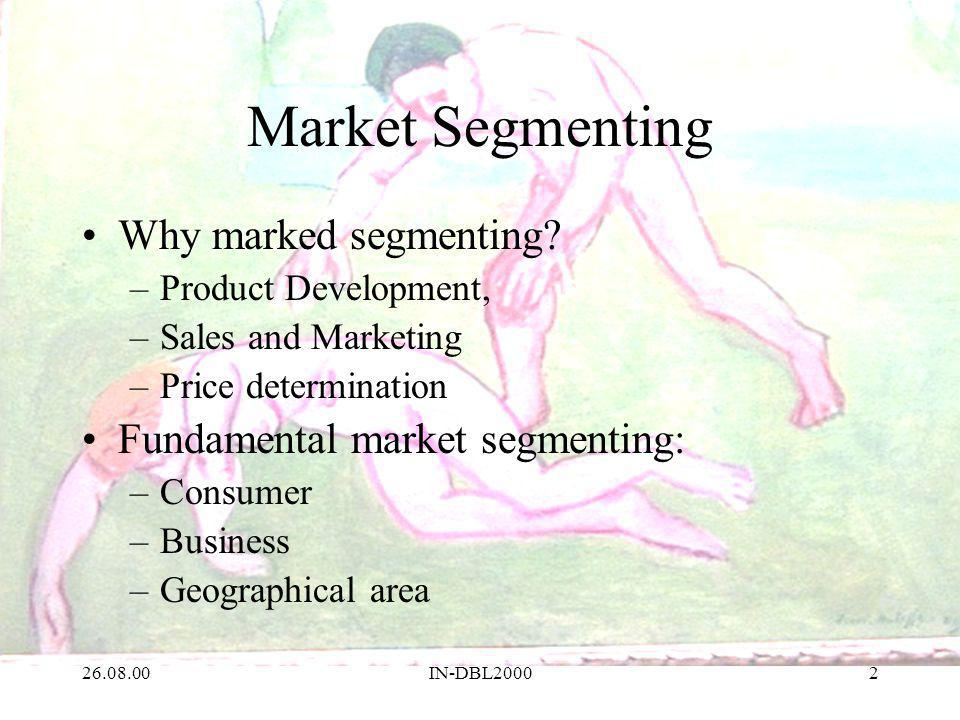26.08.00IN-DBL20002 Market Segmenting Why marked segmenting.