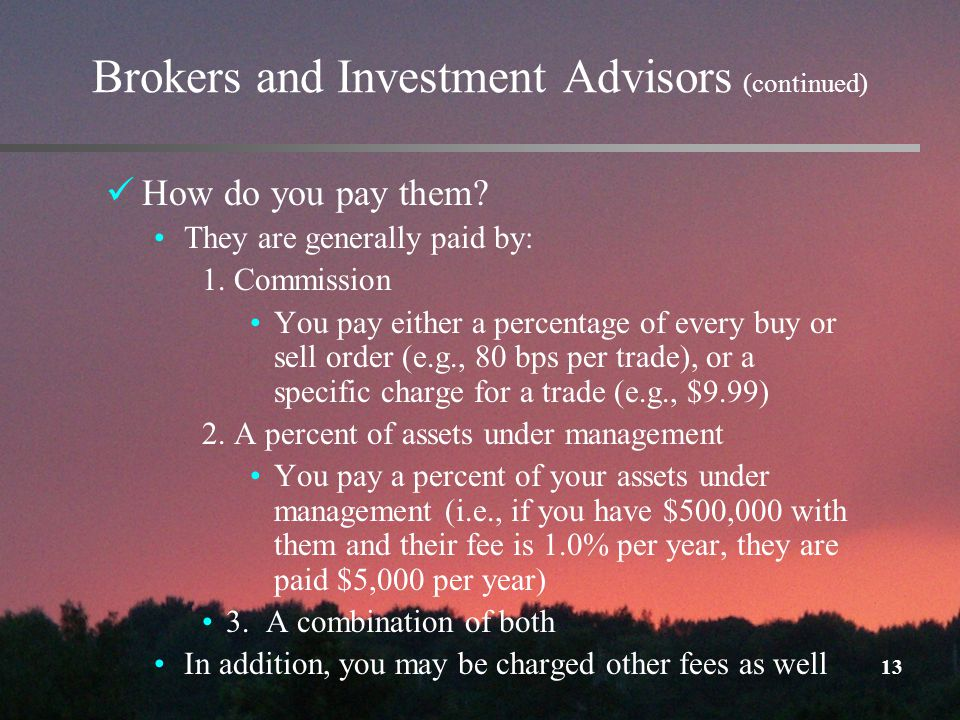 13 Brokers and Investment Advisors (continued) How do you pay them.