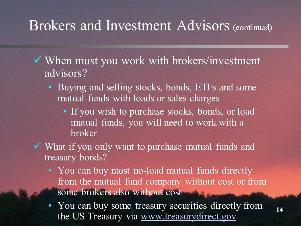 14 Brokers and Investment Advisors (continued) When must you work with brokers/investment advisors.