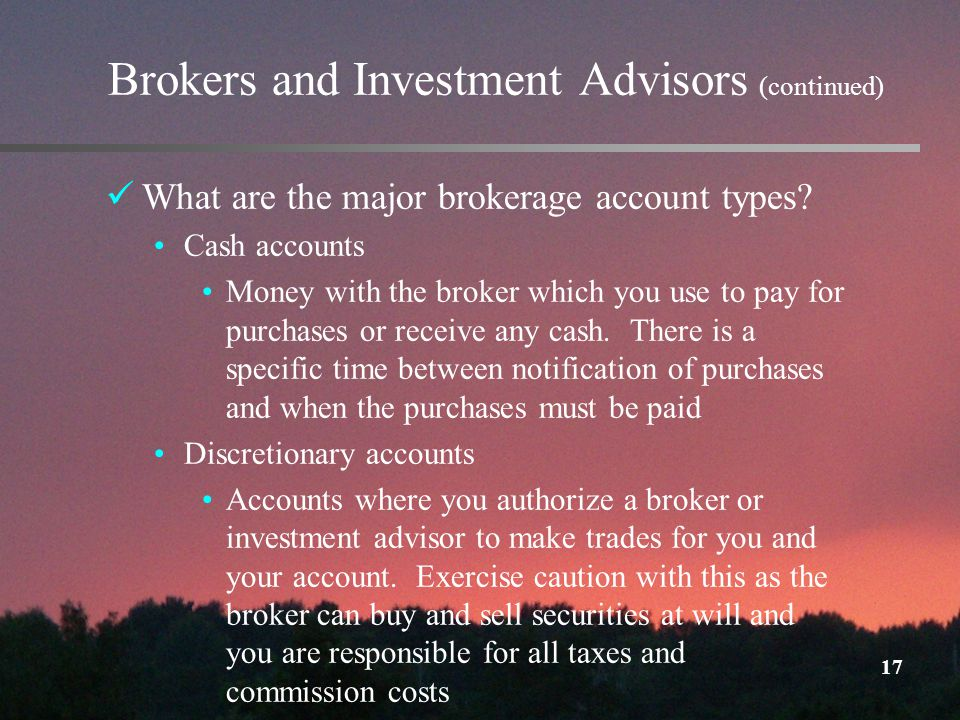 17 Brokers and Investment Advisors (continued) What are the major brokerage account types.