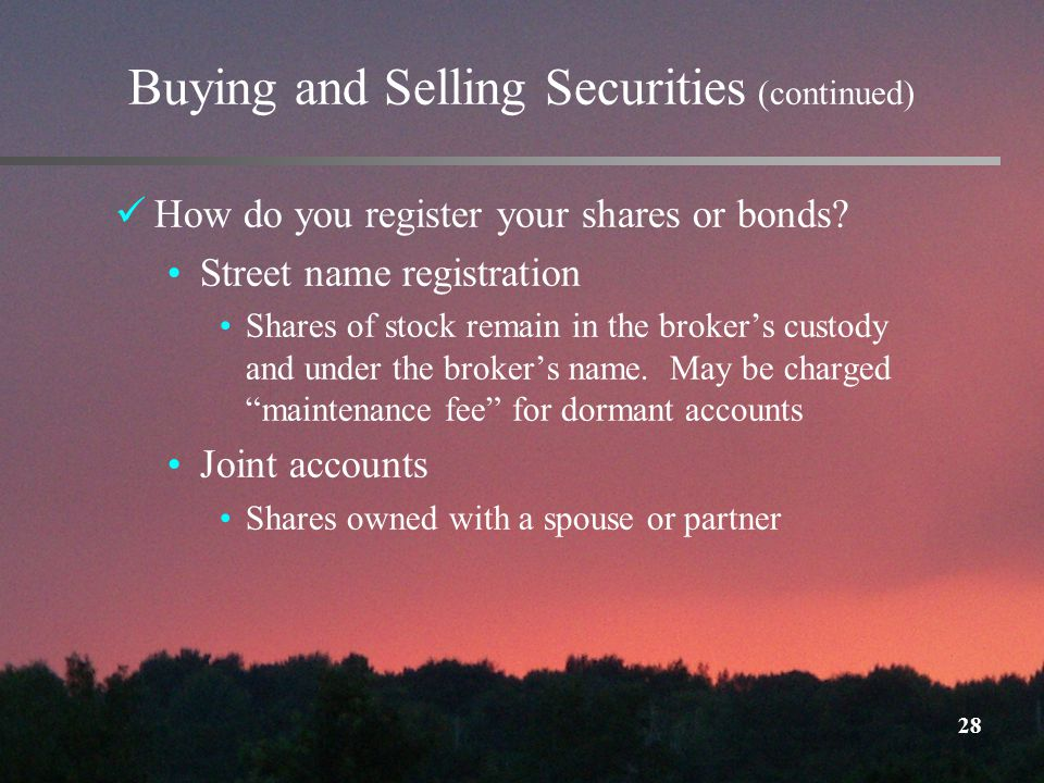 28 Buying and Selling Securities (continued) How do you register your shares or bonds.